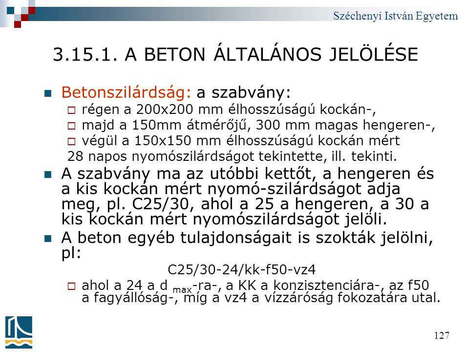 Széchenyi István Egyetem 127 3.15.1. A BETON ÁLTALÁNOS JELÖLÉSE  Betonszilárdság: a szabvány:  régen a 200x200 mm élhosszúságú kockán-,  majd a 150