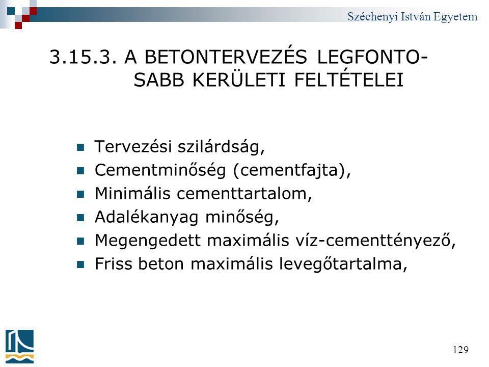 Széchenyi István Egyetem 129 3.15.3. A BETONTERVEZÉS LEGFONTO- SABB KERÜLETI FELTÉTELEI  Tervezési szilárdság,  Cementminőség (cementfajta),  Minim