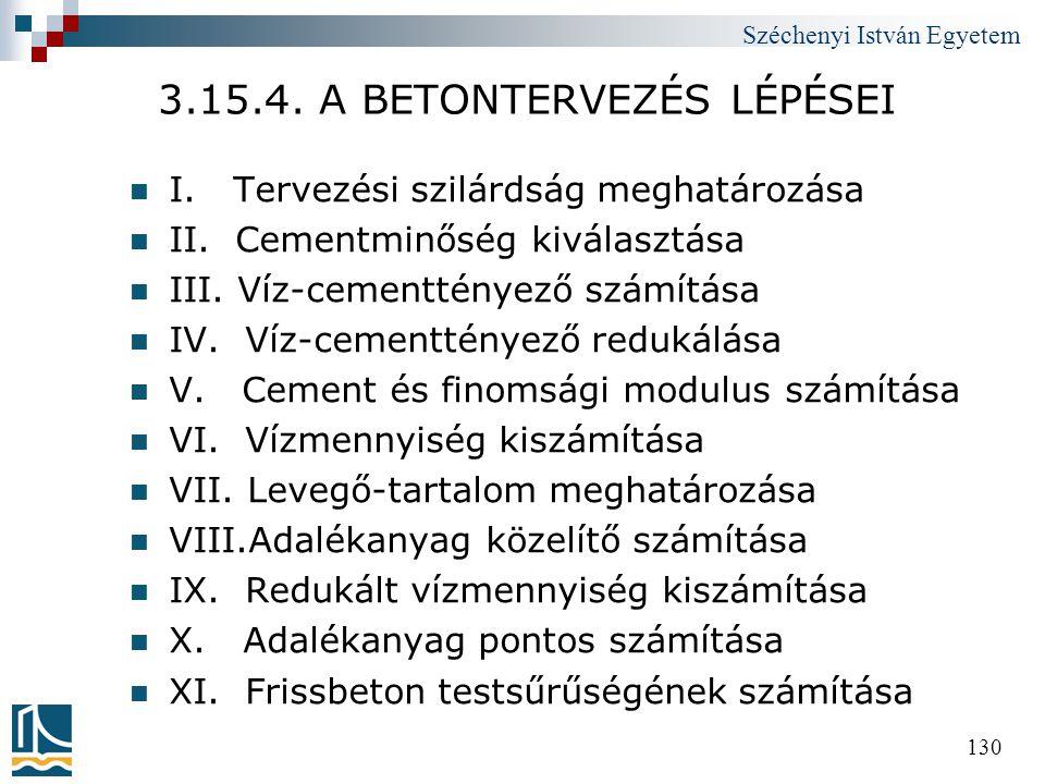 Széchenyi István Egyetem 130 3.15.4. A BETONTERVEZÉS LÉPÉSEI  I. Tervezési szilárdság meghatározása  II. Cementminőség kiválasztása  III. Víz-cemen