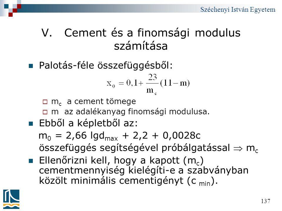 Széchenyi István Egyetem 137 V. Cement és a finomsági modulus számítása  Palotás-féle összefüggésből:  m c a cement tömege  m az adalékanyag finoms