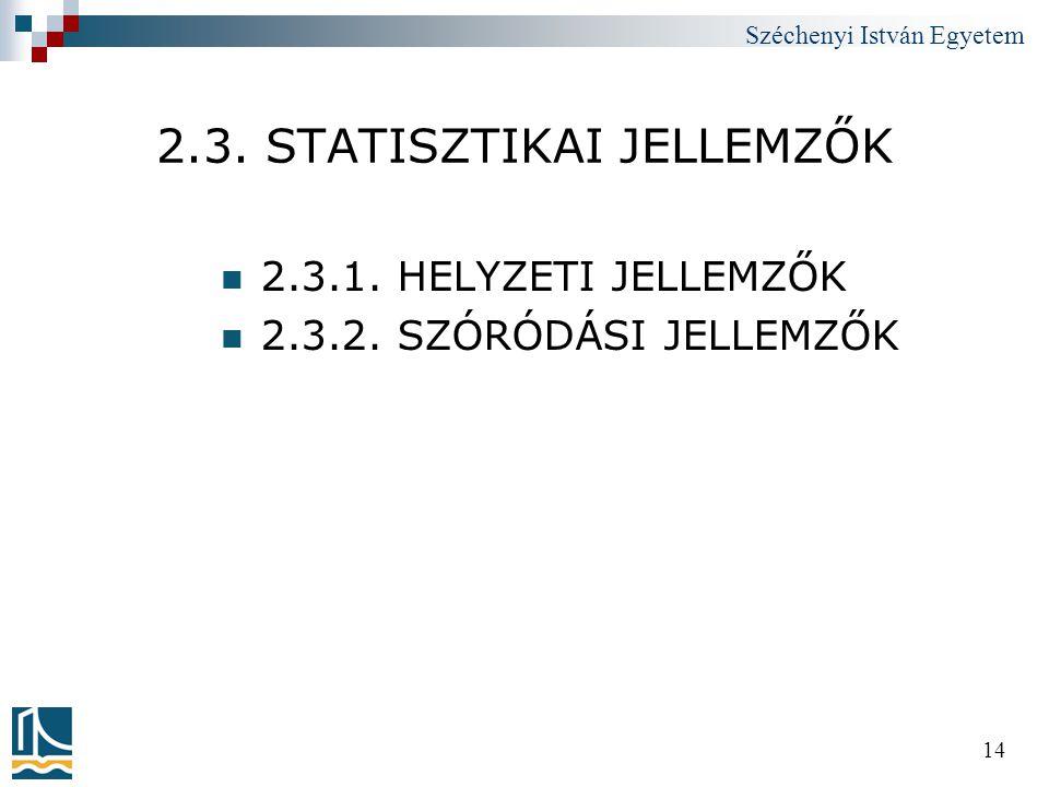 Széchenyi István Egyetem 14 2.3. STATISZTIKAI JELLEMZŐK  2.3.1. HELYZETI JELLEMZŐK  2.3.2. SZÓRÓDÁSI JELLEMZŐK