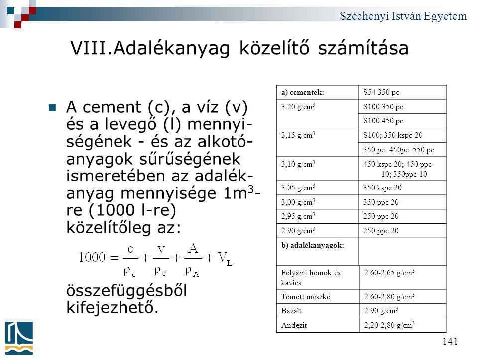 Széchenyi István Egyetem 141 VIII.Adalékanyag közelítő számítása  A cement (c), a víz (v) és a levegő (l) mennyi- ségének - és az alkotó- anyagok sűr
