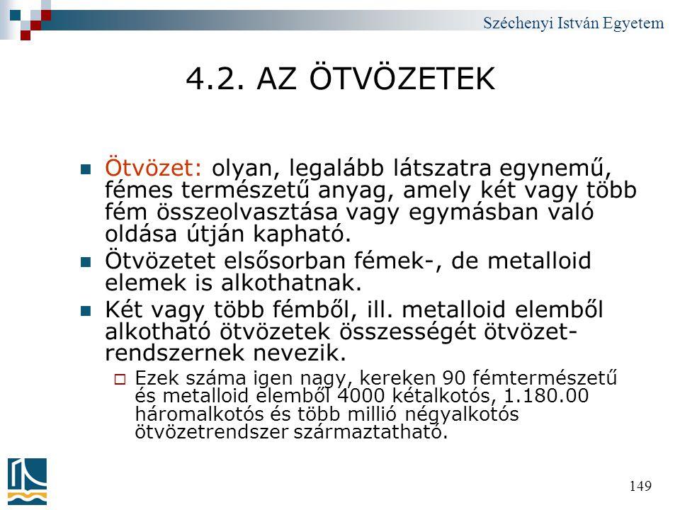 Széchenyi István Egyetem 149 4.2. AZ ÖTVÖZETEK  Ötvözet: olyan, legalább látszatra egynemű, fémes természetű anyag, amely két vagy több fém összeolva