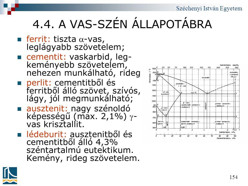 Széchenyi István Egyetem 154 4.4. A VAS-SZÉN ÁLLAPOTÁBRA  ferrit: tiszta -vas, leglágyabb szövetelem;  cementit: vaskarbid, leg- keményebb szövetel