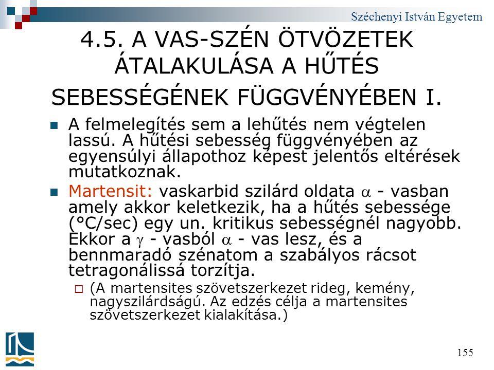 Széchenyi István Egyetem 155 4.5. A VAS-SZÉN ÖTVÖZETEK ÁTALAKULÁSA A HŰTÉS SEBESSÉGÉNEK FÜGGVÉNYÉBEN I.  A felmelegítés sem a lehűtés nem végtelen la