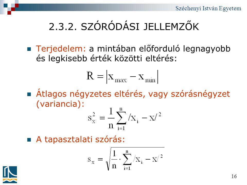 Széchenyi István Egyetem 16 2.3.2. SZÓRÓDÁSI JELLEMZŐK  Terjedelem: a mintában előforduló legnagyobb és legkisebb érték közötti eltérés:  Átlagos né