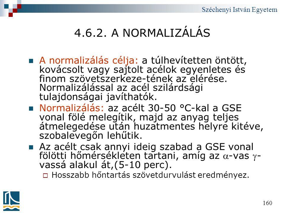 Széchenyi István Egyetem 160 4.6.2. A NORMALIZÁLÁS  A normalizálás célja: a túlhevítetten öntött, kovácsolt vagy sajtolt acélok egyenletes és finom s