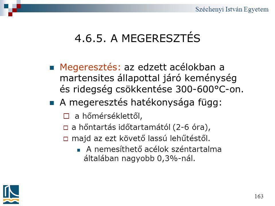 Széchenyi István Egyetem 163 4.6.5. A MEGERESZTÉS  Megeresztés: az edzett acélokban a martensites állapottal járó keménység és ridegség csökkentése 3