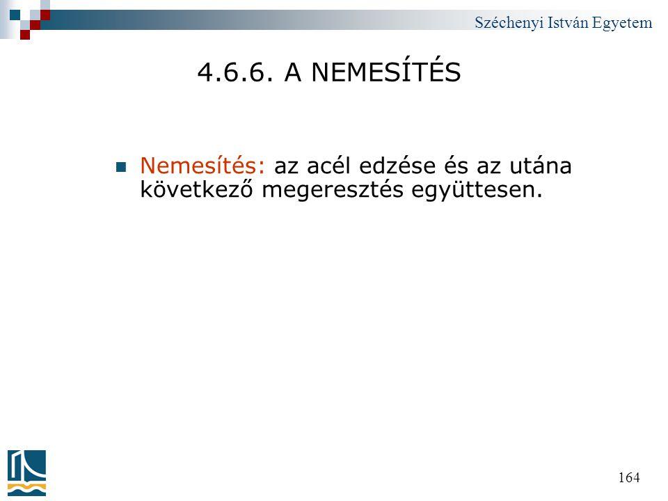 Széchenyi István Egyetem 164 4.6.6. A NEMESÍTÉS  Nemesítés: az acél edzése és az utána következő megeresztés együttesen.