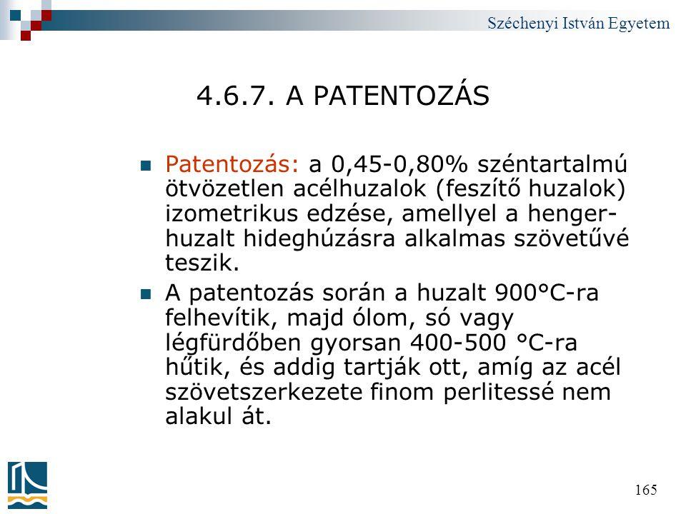 Széchenyi István Egyetem 165 4.6.7. A PATENTOZÁS  Patentozás: a 0,45-0,80% széntartalmú ötvözetlen acélhuzalok (feszítő huzalok) izometrikus edzése,