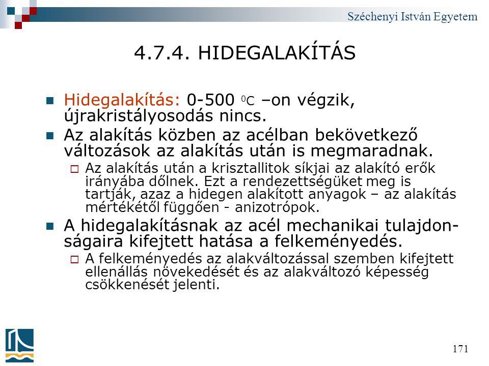 Széchenyi István Egyetem 171 4.7.4. HIDEGALAKÍTÁS  Hidegalakítás: 0-500 0 C –on végzik, újrakristályosodás nincs.  Az alakítás közben az acélban bek
