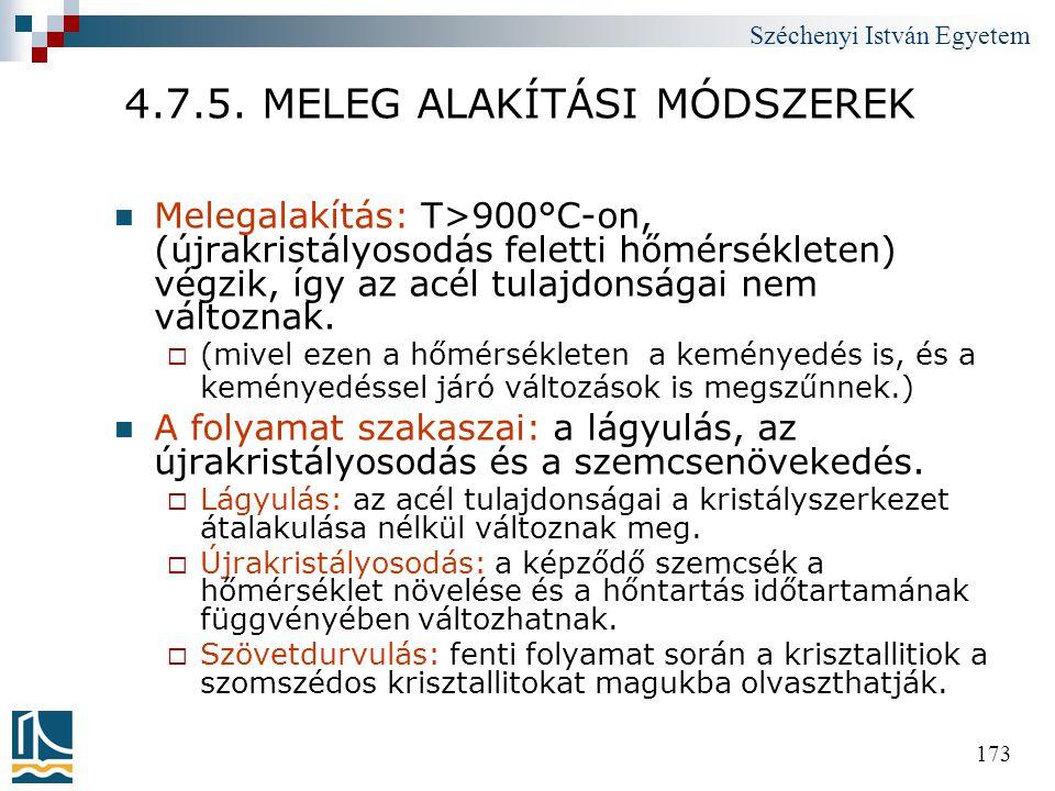 Széchenyi István Egyetem 173 4.7.5. MELEG ALAKÍTÁSI MÓDSZEREK  Melegalakítás: T>900°C-on, (újrakristályosodás feletti hőmérsékleten) végzik, így az a