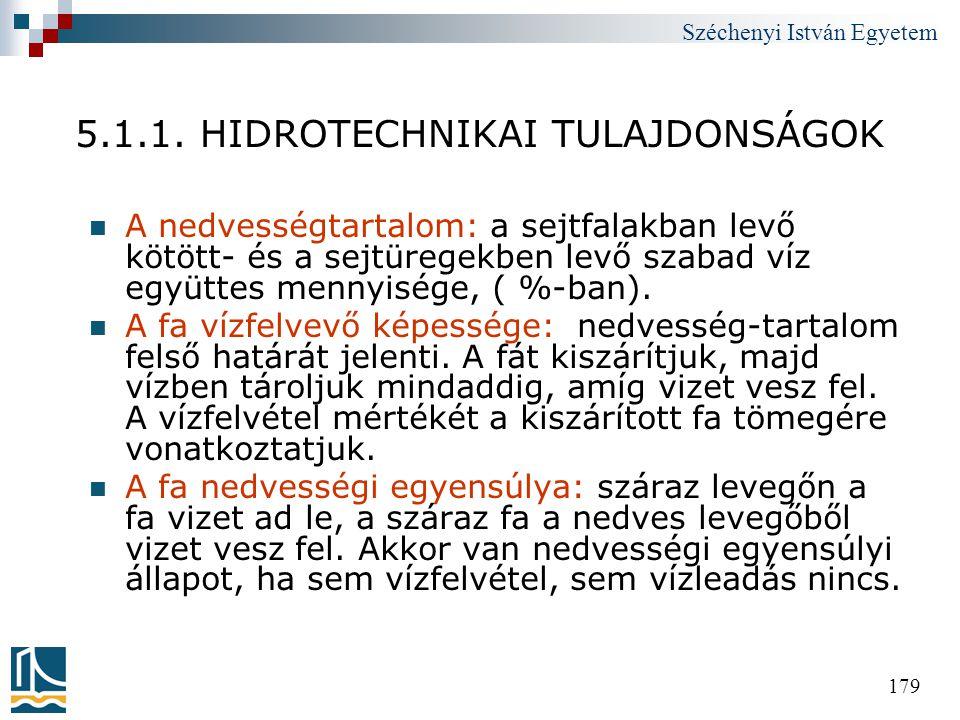 Széchenyi István Egyetem 179 5.1.1. HIDROTECHNIKAI TULAJDONSÁGOK  A nedvességtartalom: a sejtfalakban levő kötött- és a sejtüregekben levő szabad víz