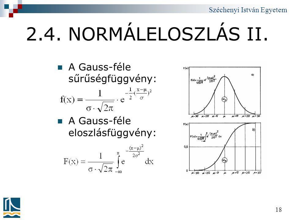 Széchenyi István Egyetem 18 2.4. NORMÁLELOSZLÁS II.  A Gauss-féle sűrűségfüggvény:  A Gauss-féle eloszlásfüggvény: