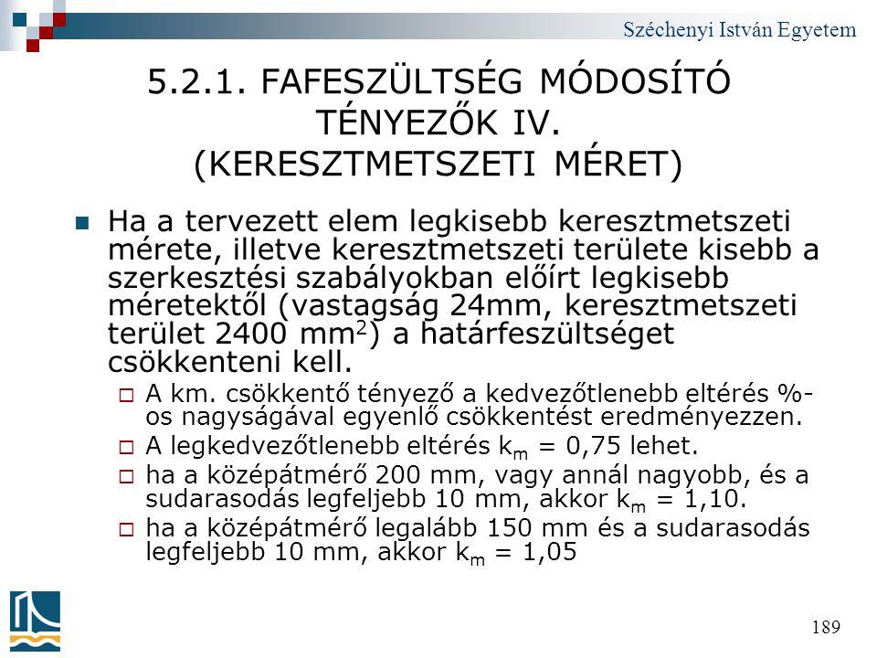 Széchenyi István Egyetem 189 5.2.1. FAFESZÜLTSÉG MÓDOSÍTÓ TÉNYEZŐK IV. (KERESZTMETSZETI MÉRET)  Ha a tervezett elem legkisebb keresztmetszeti mérete,
