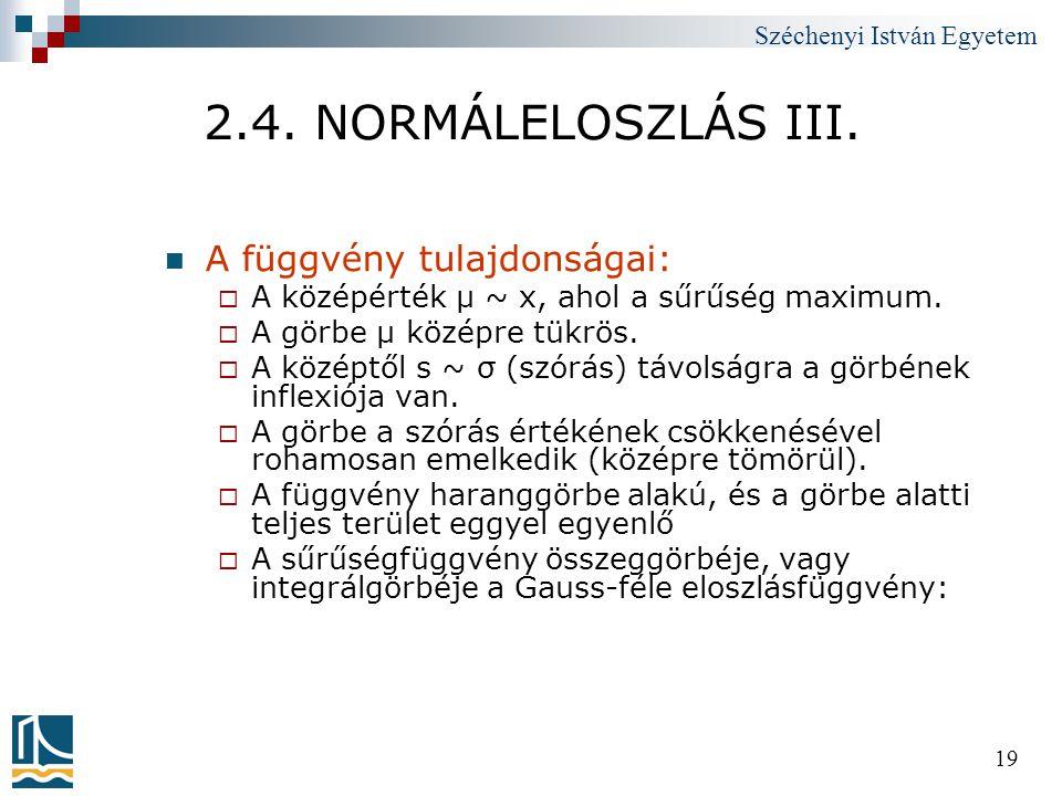 Széchenyi István Egyetem 19 2.4. NORMÁLELOSZLÁS III.  A függvény tulajdonságai:  A középérték μ ~ x, ahol a sűrűség maximum.  A görbe μ középre tük