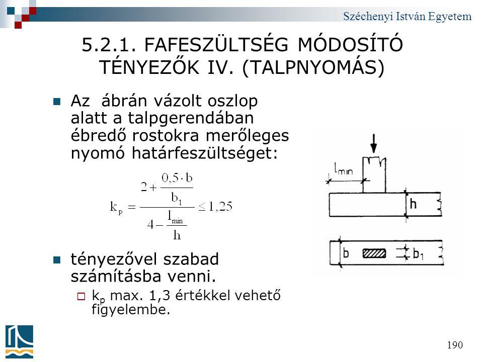 Széchenyi István Egyetem 190 5.2.1. FAFESZÜLTSÉG MÓDOSÍTÓ TÉNYEZŐK IV. (TALPNYOMÁS)  Az ábrán vázolt oszlop alatt a talpgerendában ébredő rostokra me