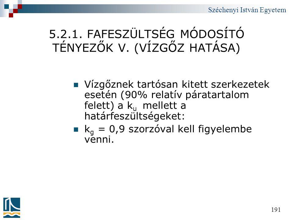 Széchenyi István Egyetem 191 5.2.1. FAFESZÜLTSÉG MÓDOSÍTÓ TÉNYEZŐK V. (VÍZGŐZ HATÁSA)  Vízgőznek tartósan kitett szerkezetek esetén (90% relatív pára
