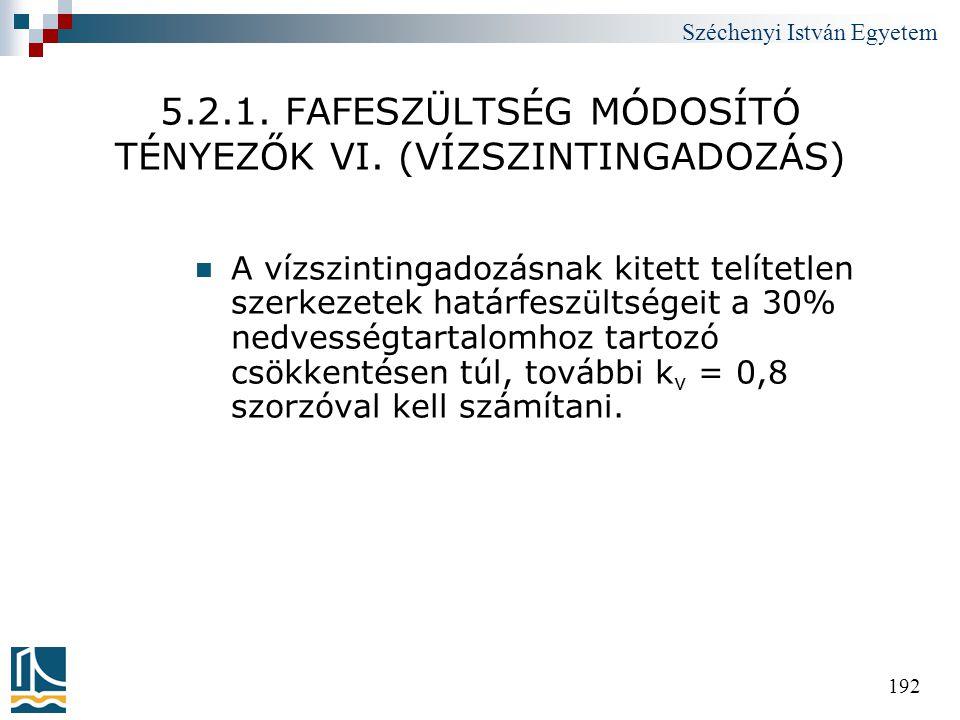 Széchenyi István Egyetem 192 5.2.1. FAFESZÜLTSÉG MÓDOSÍTÓ TÉNYEZŐK VI. (VÍZSZINTINGADOZÁS)  A vízszintingadozásnak kitett telítetlen szerkezetek hatá
