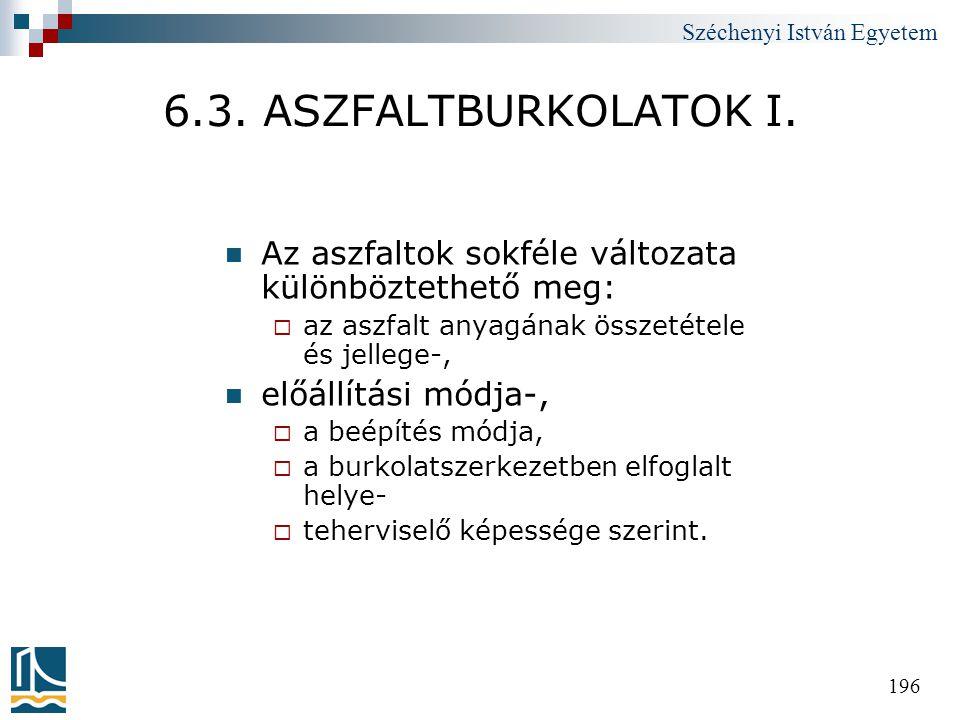 Széchenyi István Egyetem 196 6.3. ASZFALTBURKOLATOK I.  Az aszfaltok sokféle változata különböztethető meg:  az aszfalt anyagának összetétele és jel