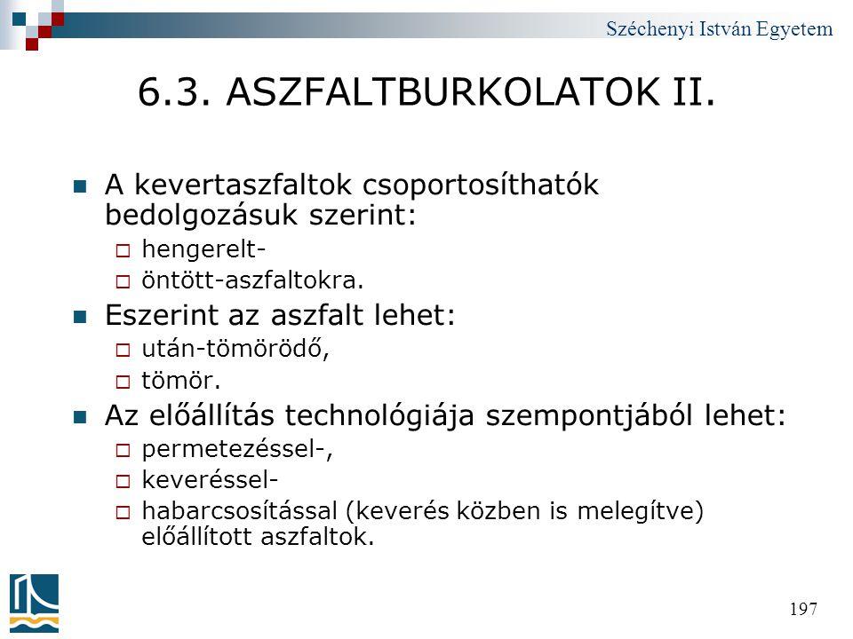 Széchenyi István Egyetem 197 6.3. ASZFALTBURKOLATOK II.  A kevertaszfaltok csoportosíthatók bedolgozásuk szerint:  hengerelt-  öntött-aszfaltokra.