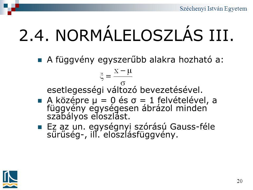 Széchenyi István Egyetem 20 2.4. NORMÁLELOSZLÁS III.  A függvény egyszerűbb alakra hozható a: esetlegességi változó bevezetésével.  A középre μ = 0