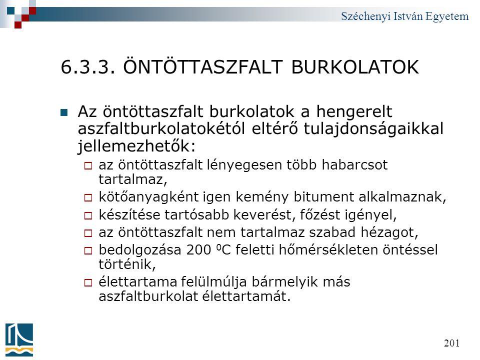 Széchenyi István Egyetem 201 6.3.3. ÖNTÖTTASZFALT BURKOLATOK  Az öntöttaszfalt burkolatok a hengerelt aszfaltburkolatokétól eltérő tulajdonságaikkal