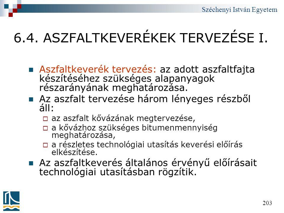 Széchenyi István Egyetem 203 6.4. ASZFALTKEVERÉKEK TERVEZÉSE I.  Aszfaltkeverék tervezés: az adott aszfaltfajta készítéséhez szükséges alapanyagok ré