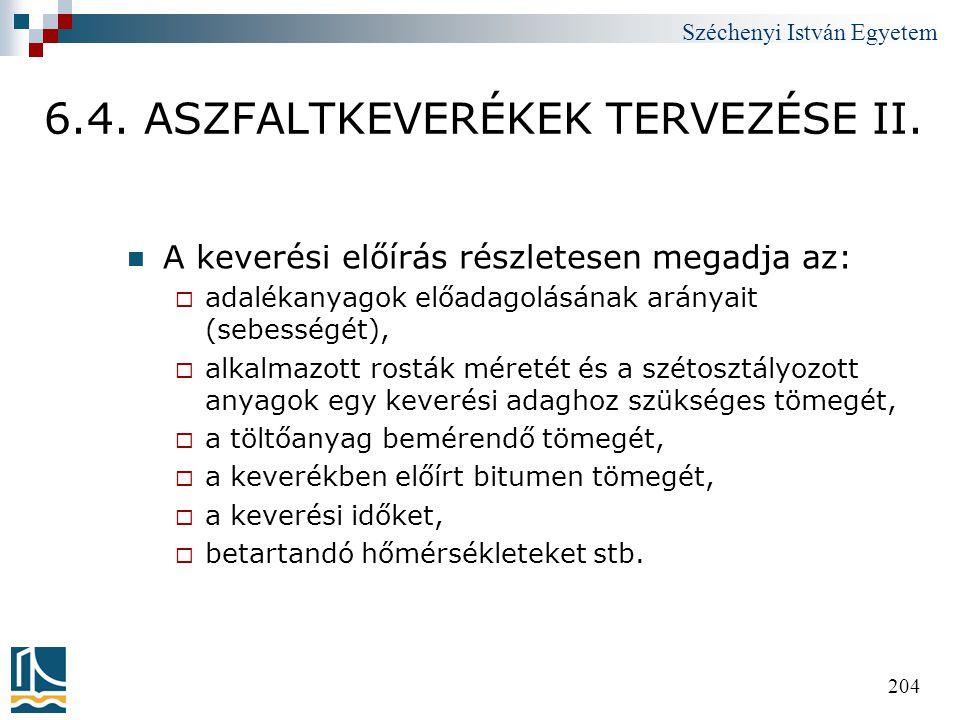 Széchenyi István Egyetem 204 6.4. ASZFALTKEVERÉKEK TERVEZÉSE II.  A keverési előírás részletesen megadja az:  adalékanyagok előadagolásának arányait