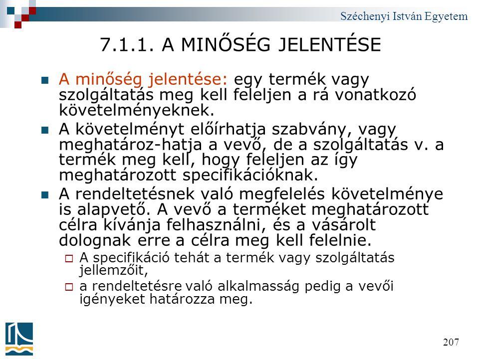 Széchenyi István Egyetem 207 7.1.1. A MINŐSÉG JELENTÉSE  A minőség jelentése: egy termék vagy szolgáltatás meg kell feleljen a rá vonatkozó követelmé