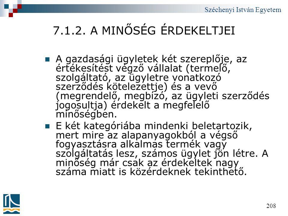 Széchenyi István Egyetem 208 7.1.2. A MINŐSÉG ÉRDEKELTJEI  A gazdasági ügyletek két szereplője, az értékesítést végző vállalat (termelő, szolgáltató,