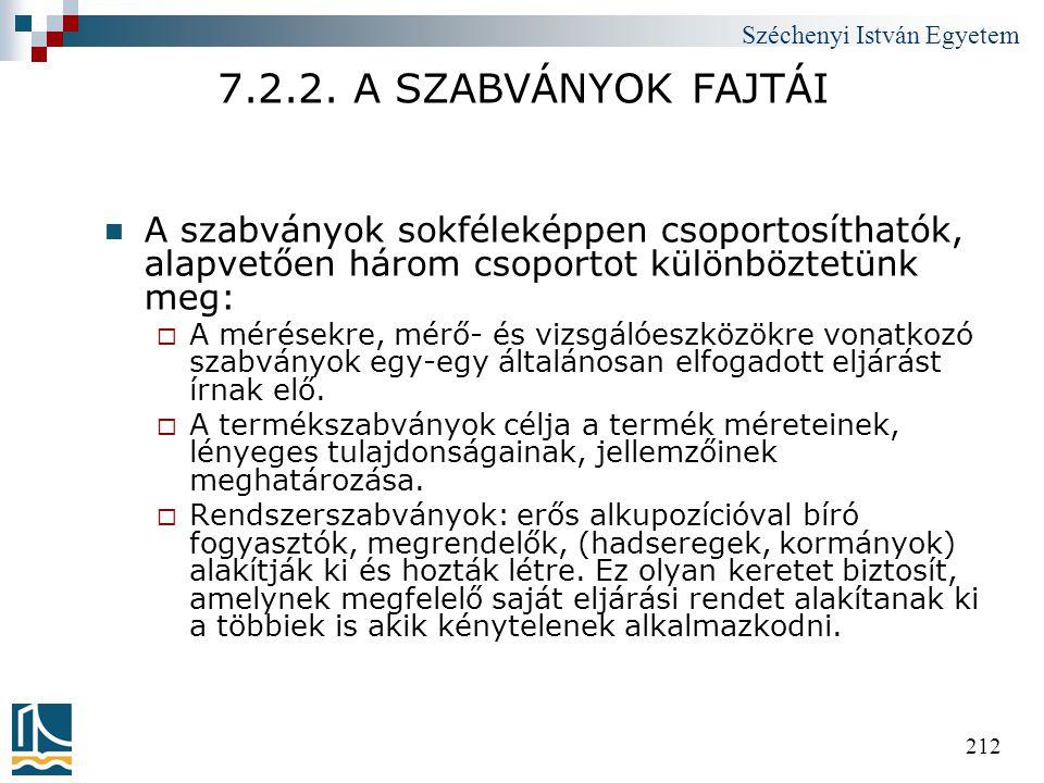 Széchenyi István Egyetem 212 7.2.2. A SZABVÁNYOK FAJTÁI  A szabványok sokféleképpen csoportosíthatók, alapvetően három csoportot különböztetünk meg:
