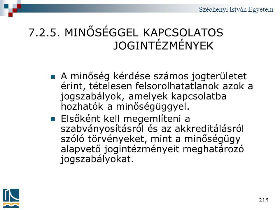 Széchenyi István Egyetem 215 7.2.5. MINŐSÉGGEL KAPCSOLATOS JOGINTÉZMÉNYEK  A minőség kérdése számos jogterületet érint, tételesen felsorolhatatlanok