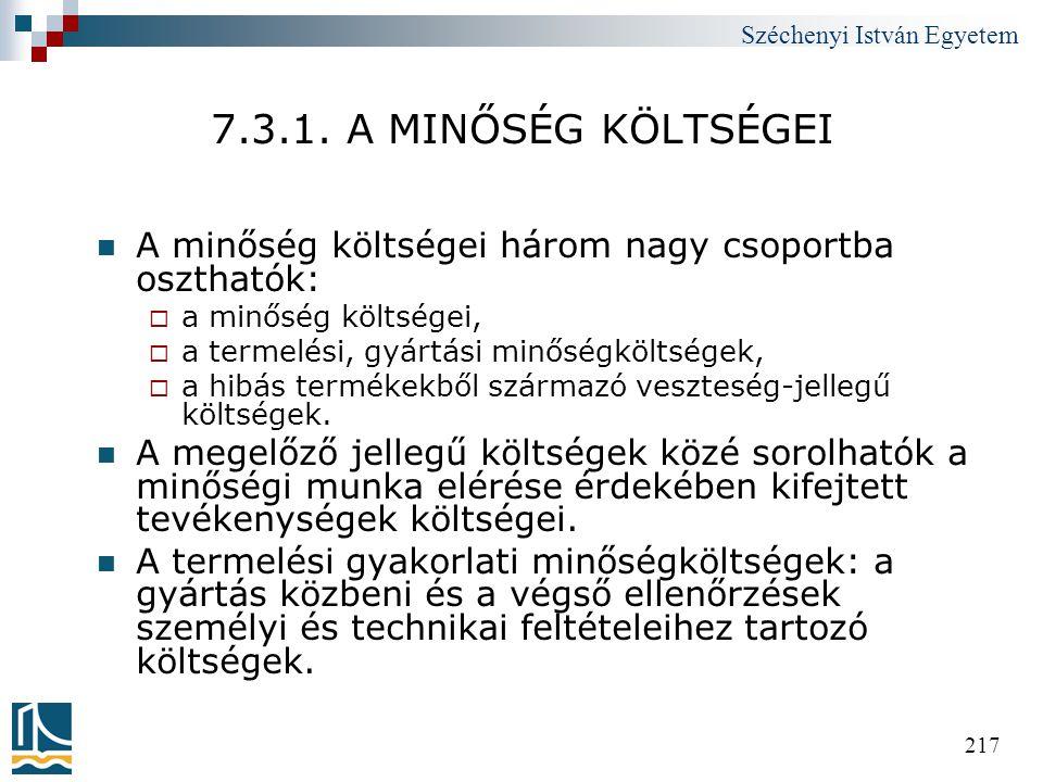Széchenyi István Egyetem 217 7.3.1. A MINŐSÉG KÖLTSÉGEI  A minőség költségei három nagy csoportba oszthatók:  a minőség költségei,  a termelési, gy