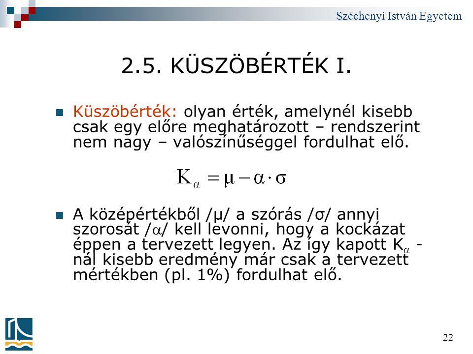 Széchenyi István Egyetem 22 2.5. KÜSZÖBÉRTÉK I.  Küszöbérték: olyan érték, amelynél kisebb csak egy előre meghatározott – rendszerint nem nagy – való