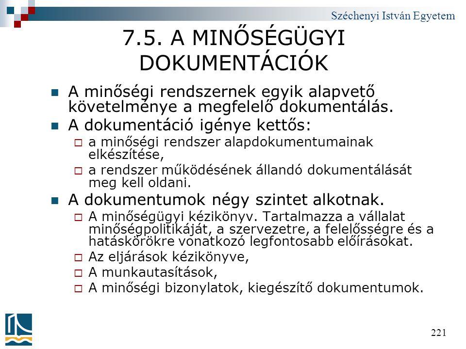 Széchenyi István Egyetem 221 7.5. A MINŐSÉGÜGYI DOKUMENTÁCIÓK  A minőségi rendszernek egyik alapvető követelménye a megfelelő dokumentálás.  A dokum