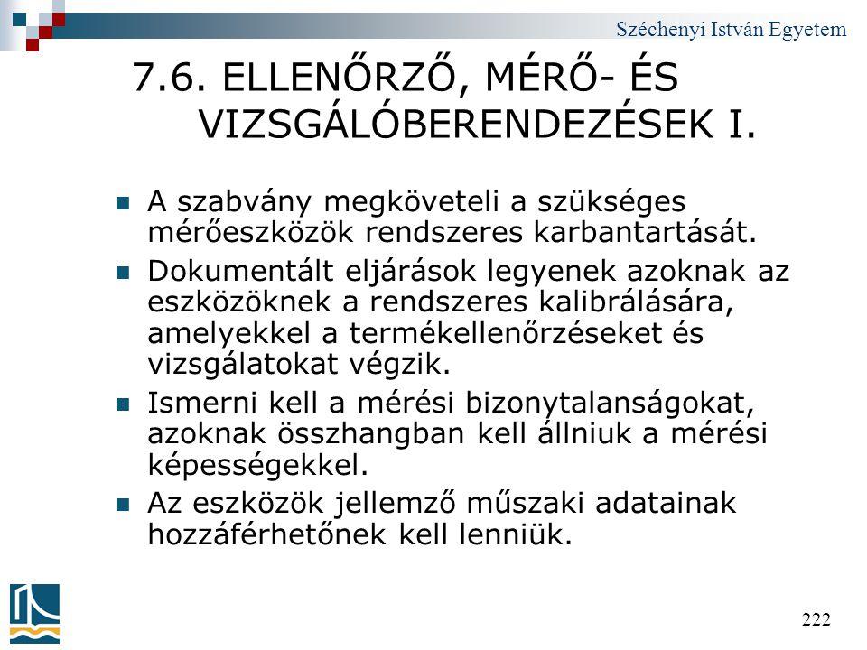 Széchenyi István Egyetem 222 7.6. ELLENŐRZŐ, MÉRŐ- ÉS VIZSGÁLÓBERENDEZÉSEK I.  A szabvány megköveteli a szükséges mérőeszközök rendszeres karbantartá