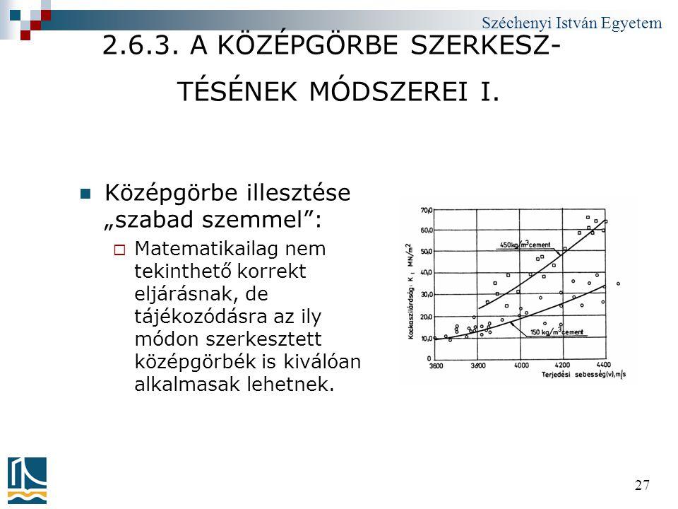 """Széchenyi István Egyetem 27 2.6.3. A KÖZÉPGÖRBE SZERKESZ- TÉSÉNEK MÓDSZEREI I.  Középgörbe illesztése """"szabad szemmel"""":  Matematikailag nem tekinthe"""