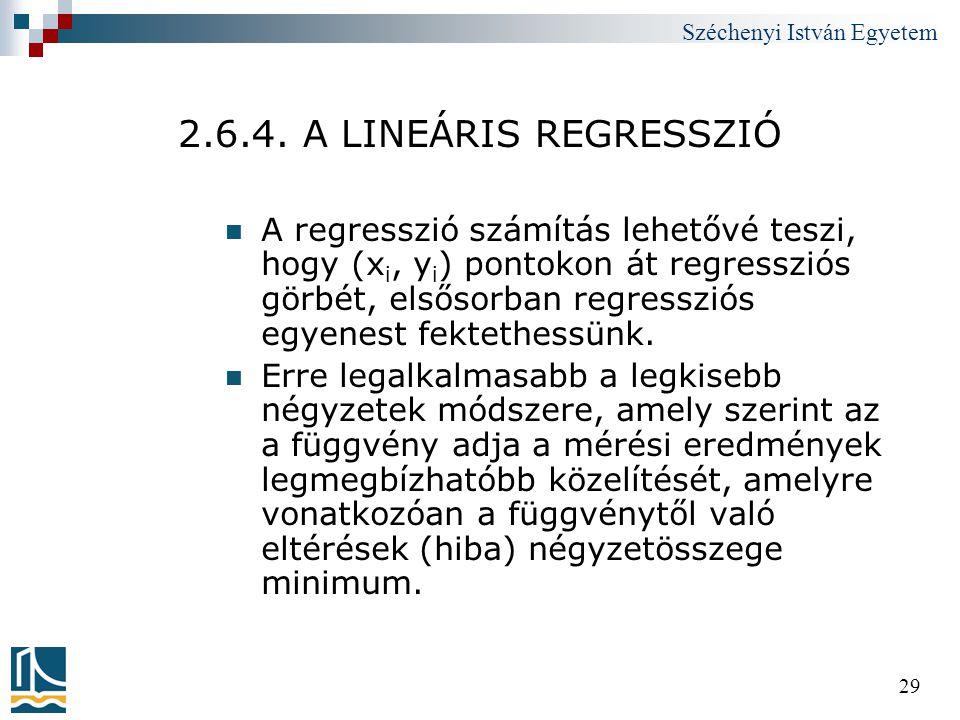 Széchenyi István Egyetem 29 2.6.4. A LINEÁRIS REGRESSZIÓ  A regresszió számítás lehetővé teszi, hogy (x i, y i ) pontokon át regressziós görbét, első
