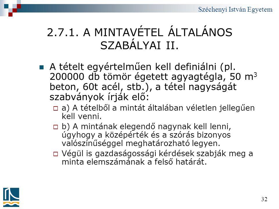 Széchenyi István Egyetem 32 2.7.1. A MINTAVÉTEL ÁLTALÁNOS SZABÁLYAI II.  A tételt egyértelműen kell definiálni (pl. 200000 db tömör égetett agyagtégl