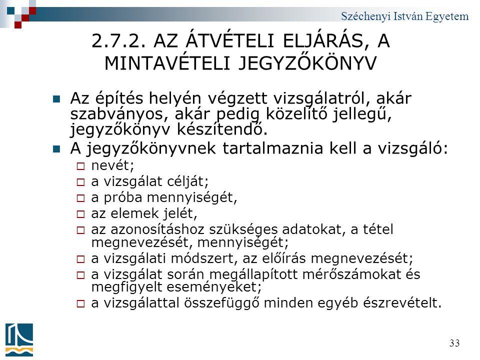 Széchenyi István Egyetem 33 2.7.2. AZ ÁTVÉTELI ELJÁRÁS, A MINTAVÉTELI JEGYZŐKÖNYV  Az építés helyén végzett vizsgálatról, akár szabványos, akár pedig