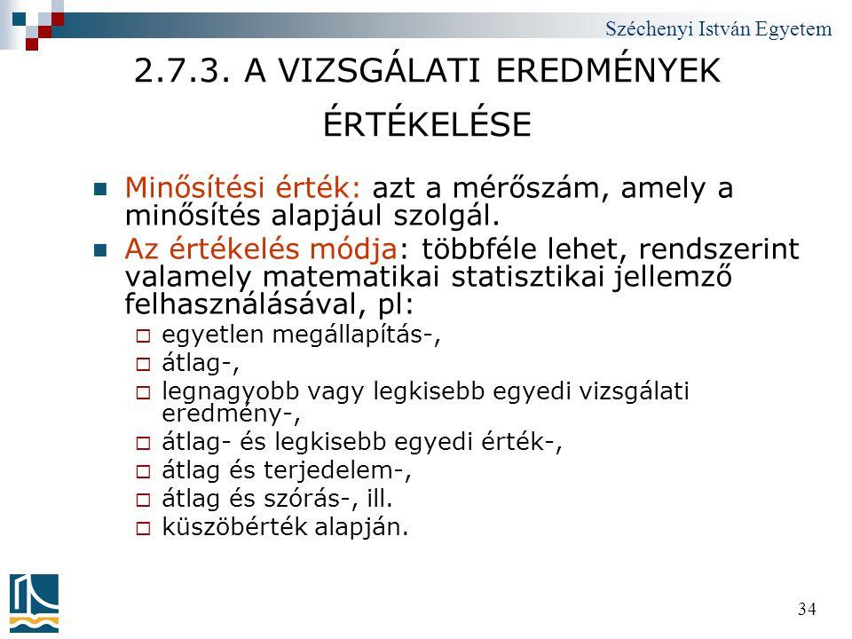 Széchenyi István Egyetem 34 2.7.3. A VIZSGÁLATI EREDMÉNYEK ÉRTÉKELÉSE  Minősítési érték: azt a mérőszám, amely a minősítés alapjául szolgál.  Az ért