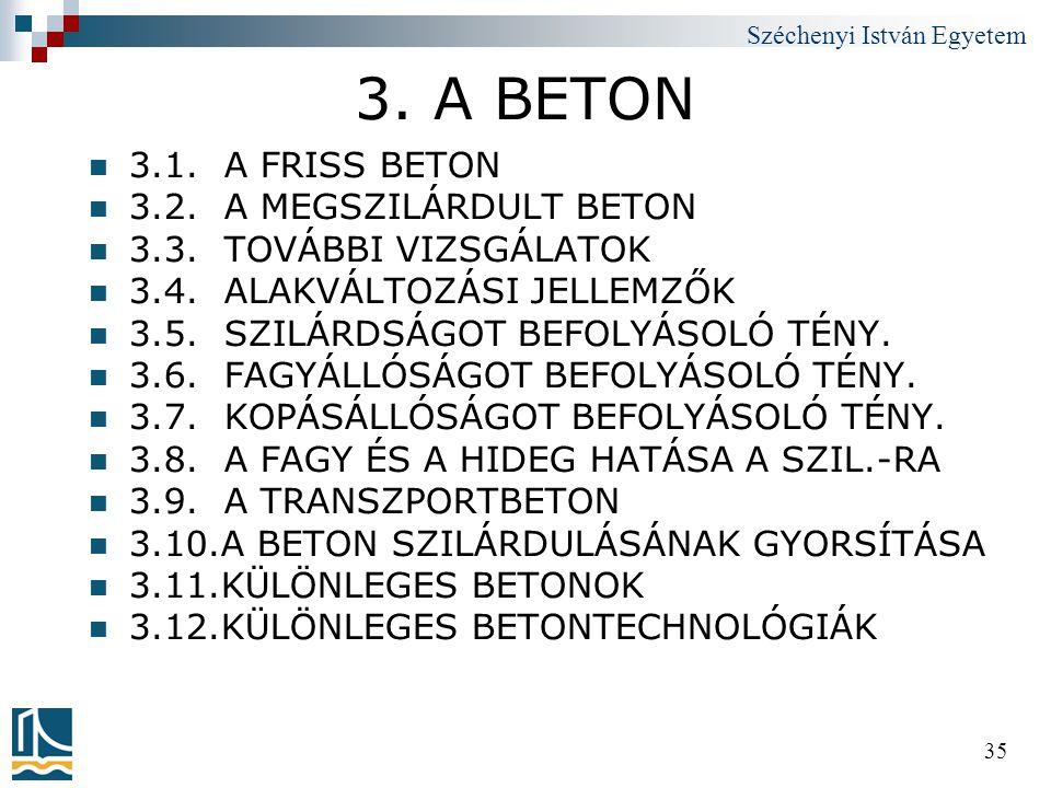 Széchenyi István Egyetem 35 3. A BETON  3.1. A FRISS BETON  3.2. A MEGSZILÁRDULT BETON  3.3. TOVÁBBI VIZSGÁLATOK  3.4. ALAKVÁLTOZÁSI JELLEMZŐK  3