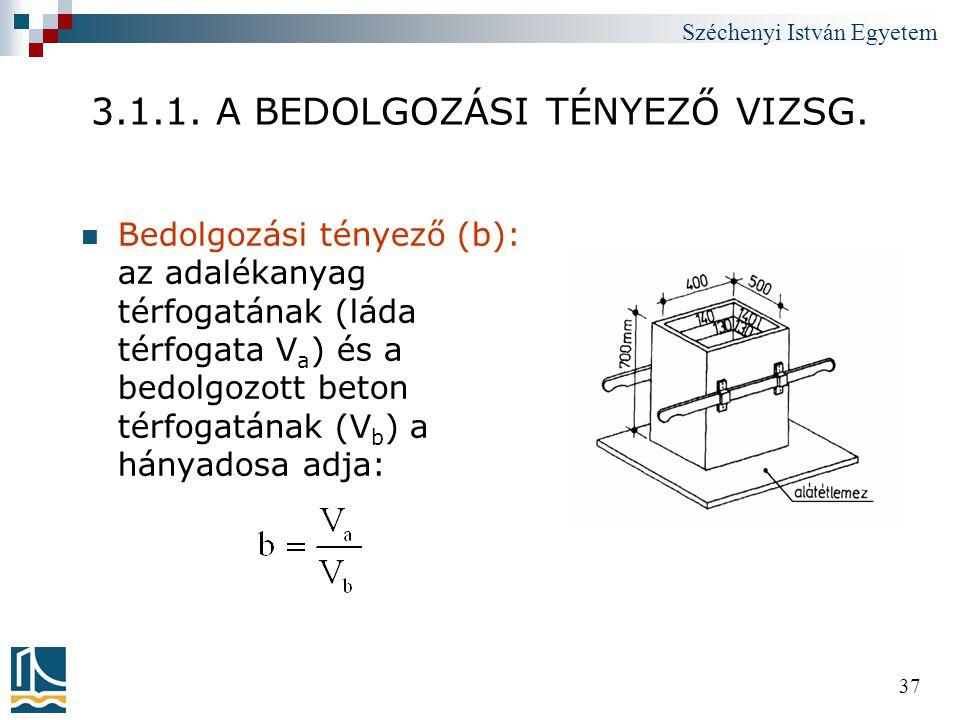 Széchenyi István Egyetem 37 3.1.1. A BEDOLGOZÁSI TÉNYEZŐ VIZSG.  Bedolgozási tényező (b): az adalékanyag térfogatának (láda térfogata V a ) és a bedo