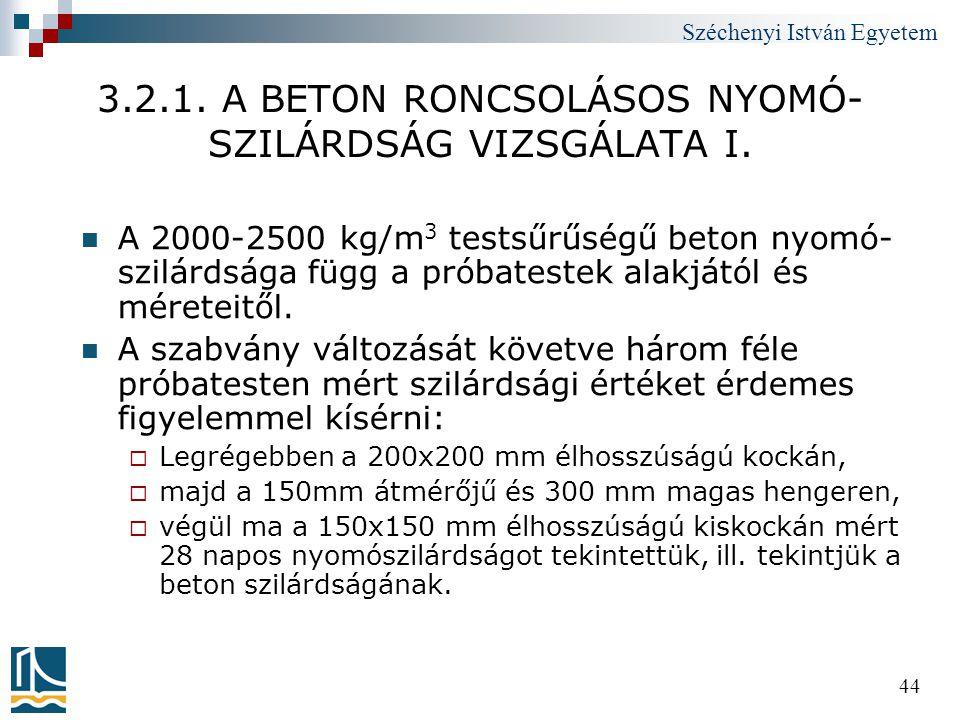Széchenyi István Egyetem 44 3.2.1. A BETON RONCSOLÁSOS NYOMÓ- SZILÁRDSÁG VIZSGÁLATA I.  A 2000-2500 kg/m 3 testsűrűségű beton nyomó- szilárdsága függ