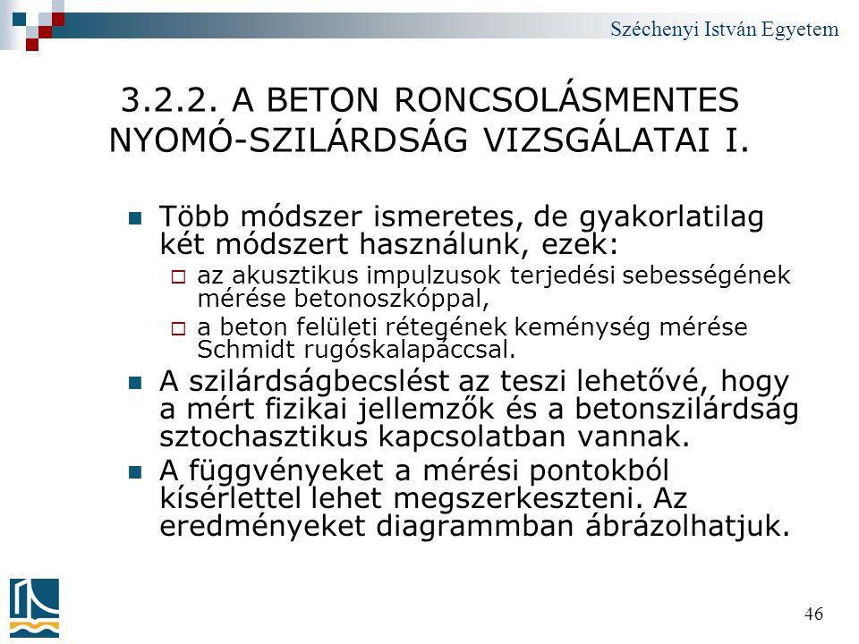 Széchenyi István Egyetem 46 3.2.2. A BETON RONCSOLÁSMENTES NYOMÓ-SZILÁRDSÁG VIZSGÁLATAI I.  Több módszer ismeretes, de gyakorlatilag két módszert has