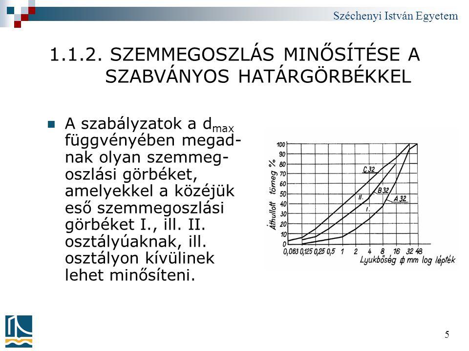 Széchenyi István Egyetem 5 1.1.2. SZEMMEGOSZLÁS MINŐSÍTÉSE A SZABVÁNYOS HATÁRGÖRBÉKKEL  A szabályzatok a d max függvényében megad- nak olyan szemmeg-