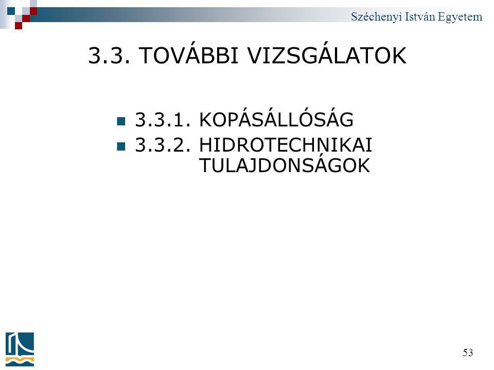 Széchenyi István Egyetem 53 3.3. TOVÁBBI VIZSGÁLATOK  3.3.1. KOPÁSÁLLÓSÁG  3.3.2. HIDROTECHNIKAI TULAJDONSÁGOK