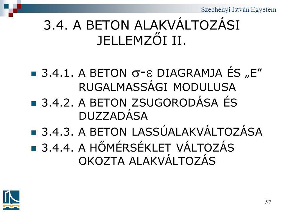 """Széchenyi István Egyetem 57 3.4. A BETON ALAKVÁLTOZÁSI JELLEMZŐI II.  3.4.1. A BETON - DIAGRAMJA ÉS """"E"""" RUGALMASSÁGI MODULUSA  3.4.2. A BETON ZSUG"""