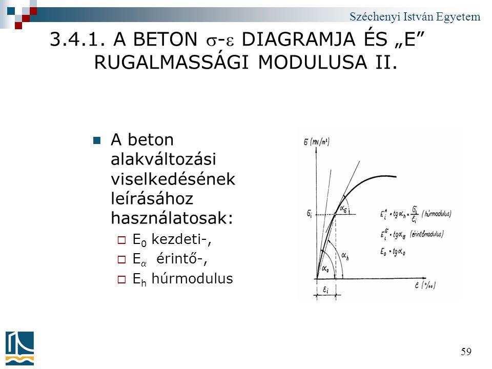 """Széchenyi István Egyetem 59 3.4.1. A BETON - DIAGRAMJA ÉS """"E"""" RUGALMASSÁGI MODULUSA II.  A beton alakváltozási viselkedésének leírásához használato"""